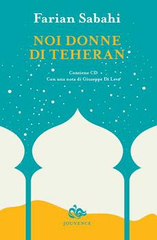 copertina-Noi-donne-di-Teheran_Jouvence_Farian-Sabahi-350